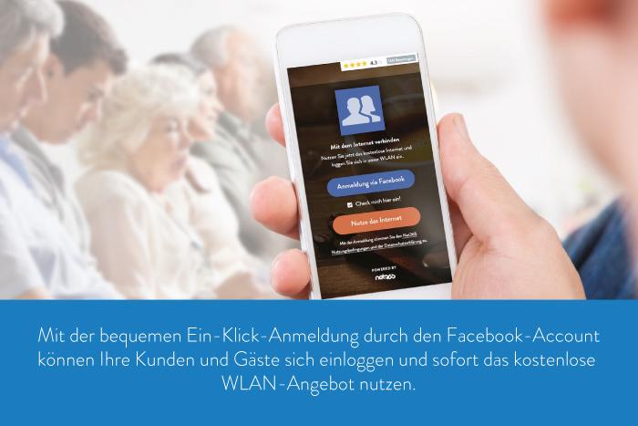 Mit der bequemen Ein-Klick-Anmeldung durch den Facebook-Accountkönnen Ihre Kunden und Gäste sich einloggen und sofort das kostenlose WLAN-Angebot nutzen.
